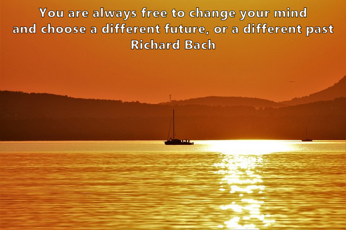 14.	You are always free to change your mind and choose a different future, or a different past. Richard Bach